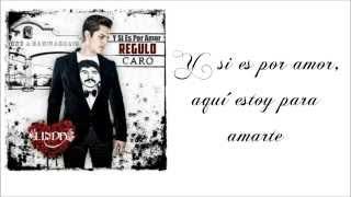 Regulo Caro ~ Y Si Es Por Amor ~ Con Letra (Estudio 2013)