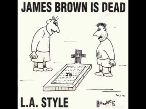 L . A .  Style James Brown  Is Dead  ( Original Mix )