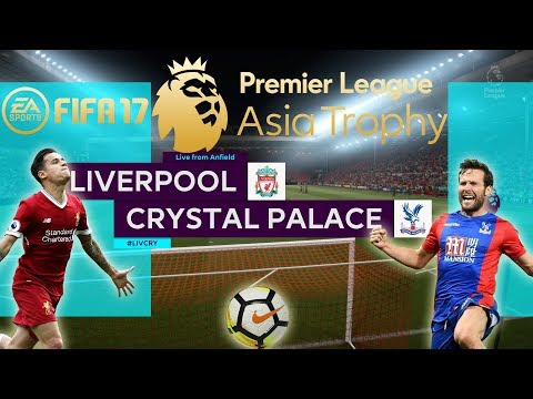 FIFA 17 | Liverpool vs Crystal Palace | Premier League Asia Trophy 2017 | PS4 Full Gameplay