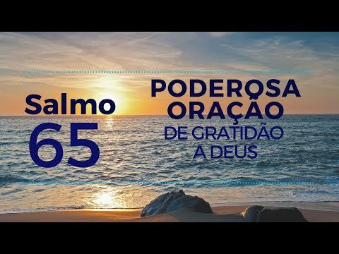 Salmo 65 - Poderosa oração de gratidão a Deus