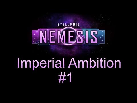 Stellaris Nemesis -  Imperial Ambition #1 |