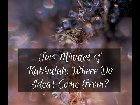 Two Minutes of Kabbalah: Where Do Ideas Come From?