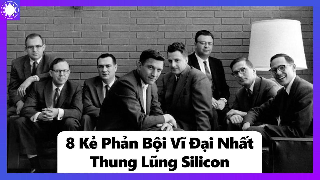 """""""8 Kẻ Phản Bội"""" Vĩ Đại Nhất Thung Lũng Silicon"""
