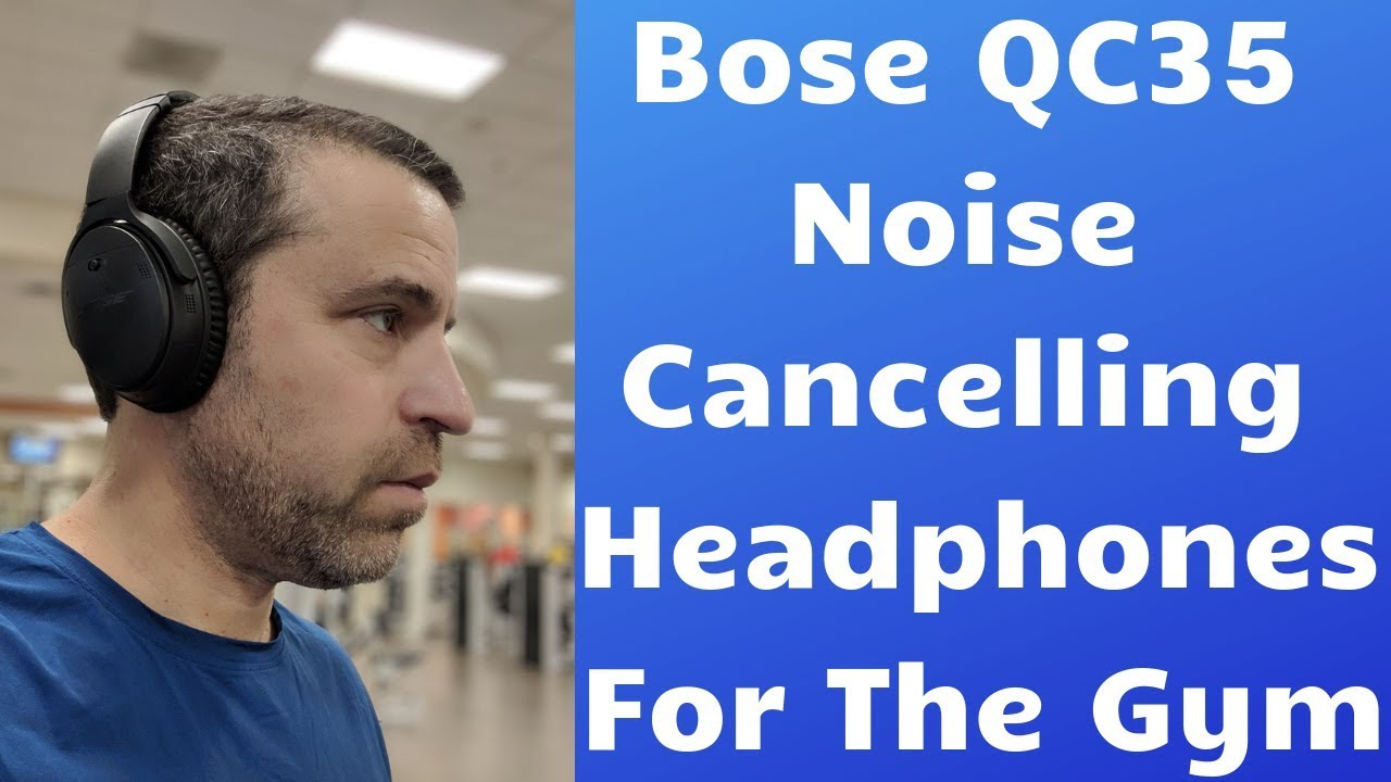 c0de5aed300 Bose Quiet QC35 Noise Cancelling Headphones For Working Out - YouTube