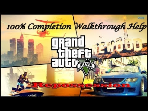 Grand Theft Auto V: Story Line Mission Gold Status Walkthrough: Repossesion (100% Completion)