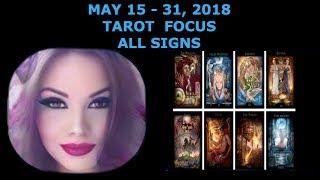 MAY 15 - 31, 2018 TAROT FOCUS ALL SIGNS