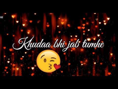 Khuda Bhi Jab Tumhe Mere Paas ❤    New Love ❤ : Romantic 💏 WhatsApp Status Video 2017 💏