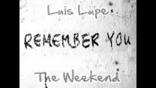 Remember You Remix - The Weeknd Ft Luis Lupe Unofficial