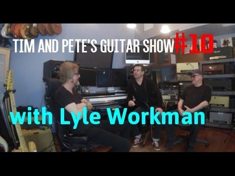 Tim & Pete's Guitar Show #10 | Lyle Workman