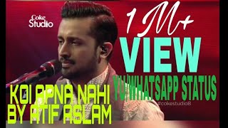 Koi apna nahi by Atif Aslam WhatsApp status full HD.