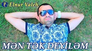 Elnur Valeh - Men tek deyilem 2014 FULL