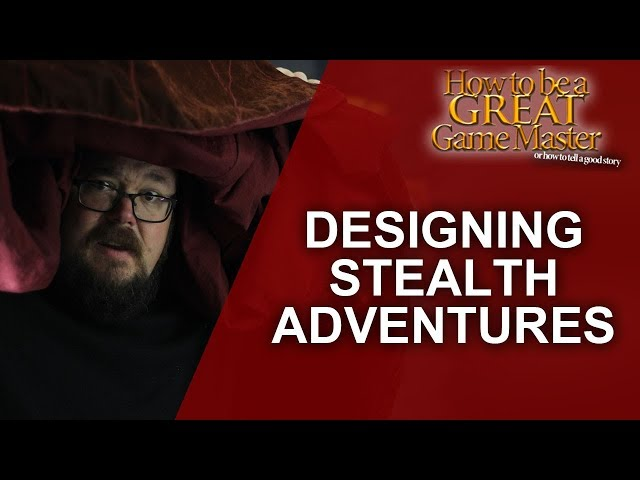 Great GM - How to run a Stealth focused adventure - Game master tips GM Tips