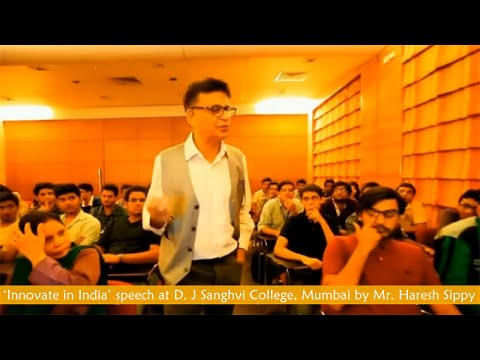 Download Innovate in India speech by Haresh Sippy to Engineering Students & Teachers of DJ Sanghvi College