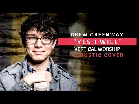 Yes I Will - Vertical Worship (Live Acoustic Cover by Drew Greenway)