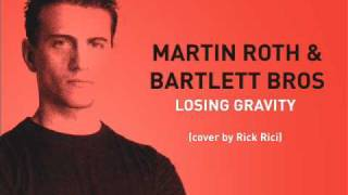 MARTIN ROTH & BARTLETT BROS - Losing Gravity (cover by Rick Rici)