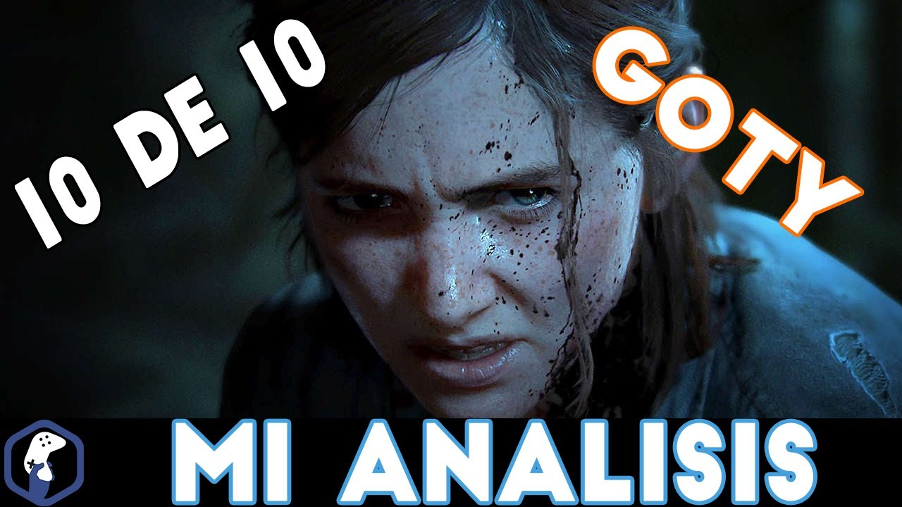 THE LAST OF US PARTE 2 / MI ANALISIS / ESTO NO ES PARA NIÑATOS / FULL SPOILERS /REVIEW / GOTY