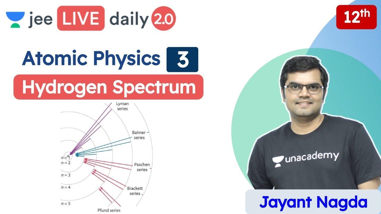 JEE: Atomic Physics L3 | Hydrogen Spectrum | Class 12 | Unacademy JEE | Physics | Jayant Nagda