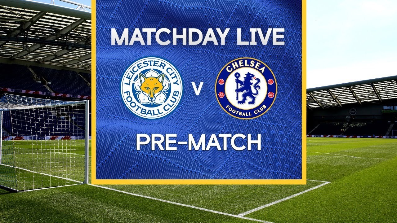 Matchday Live: Leicester v Chelsea | Pre-Match | Premier League Matchday