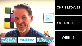 Chris Moyles Life. Week 5 - Verified Twitter Followers