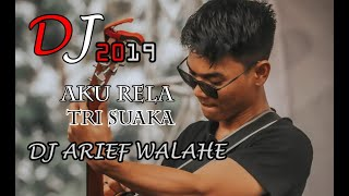 Download Mp3 Dj Aku Rela - Tri Suaka Terbaik Original Mix 2019  By Dj Arief Walahe