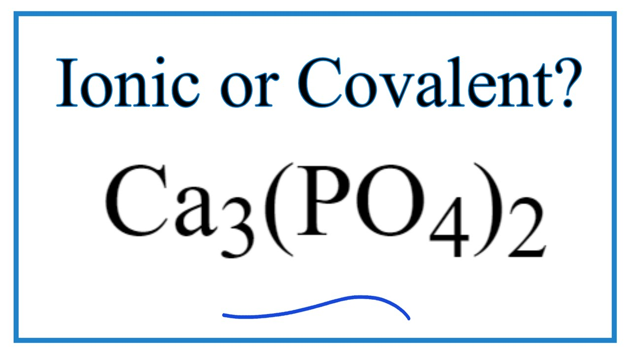 Is Ca266(PO266)26 (Calcium phosphate) Ionic or Covalent?