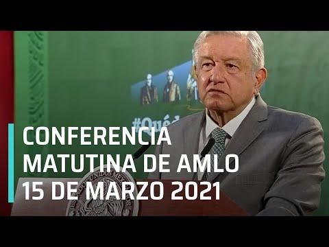 Conferencia matutina de AMLO - 15 de marzo 2021