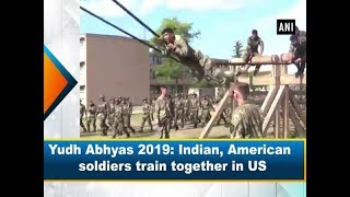 Yudh Abhyas 2019: Indian, American soldiers train together in US
