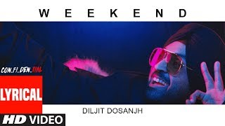 Weekend Full Song With Lyrics   CON.FI.DEN.TIAL   Diljit Dosanjh   Latest Song 2018