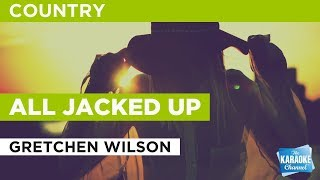 "All Jacked Up in the Style of ""Gretchen Wilson"" with lyrics (no lead vocal)"