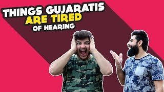 THINGS GUJARATIS ARE TIRED OF HEARING FT. Tathaagat | Hasley India