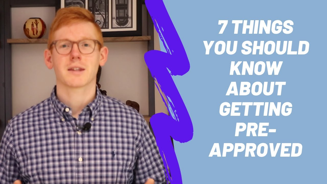 7 Things You Should Know About Getting Pre-Approved When Buying A Home