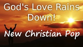 Christian praise worship song,GOD'S LOVE RAINS DOWN, original Christian praise worship SONG vid