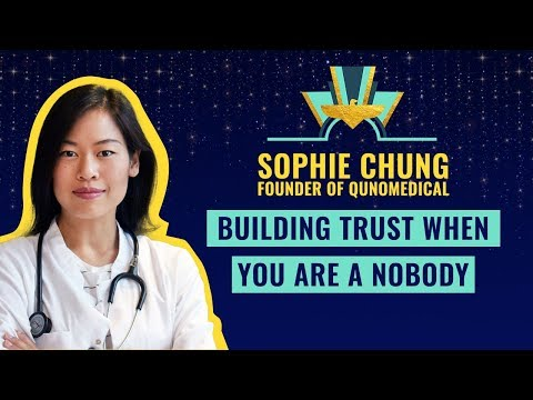 """Building Trust when you are a Nobody"" by Sophie Chung, Founder of Qunomedical"