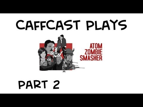Caffcast's Let's Play - Atom Zombie Smasher - Part 2