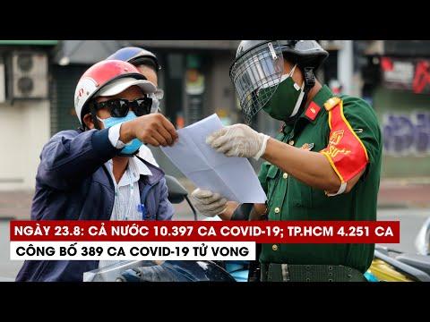Ngày 23/8: Cả nước 10.397 ca Covid-19, 6.945 ca khỏi; riêng TP.HCM 4.251 người nhiễm
