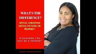 What's The Difference? - Witch, Christian Witch, Psychic or Prophet