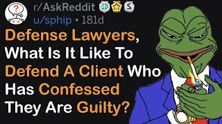 Defense Lawyers What Is It Like To Defend A Client Who Has Confessed They Are Guilty rAskReddit