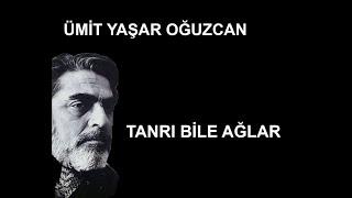 Tanrı bile ağlar şiiri - Ümit Yaşar Oğuzcan - Ahmet Faruk Nalbantoğlu