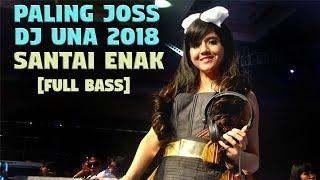 DJ SLOW REMIX ENAK MANTAP INDONESIA TERBARU  2018 | DJ UNA ASIK BUAT PARTY TAHUN BARU