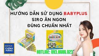Hướng dẫn sử dụng siro ăn ngon Babyplus đúng chuẩn nhất | Siro ăn ngon cho bé