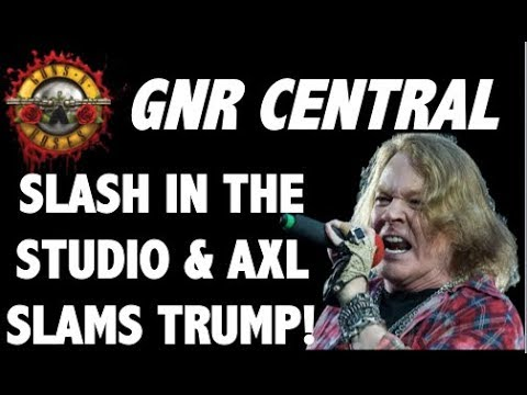 Guns N' Roses News  Slash in the Studio! Axl Rose Slams Trump & More!