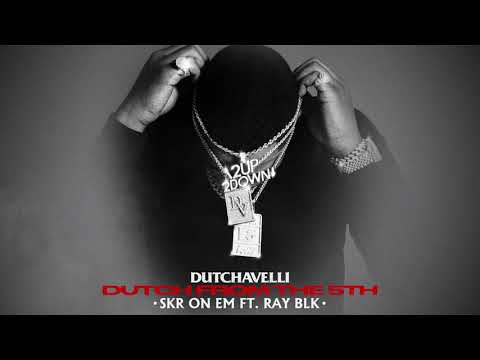 Dutchavelli – Skr On Em ft. Ray Blk