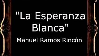 La Esperanza Blanca - Manuel Ramos Rincón [BM]