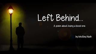 Left Behind... (a spoken word poem about losing a loved one)