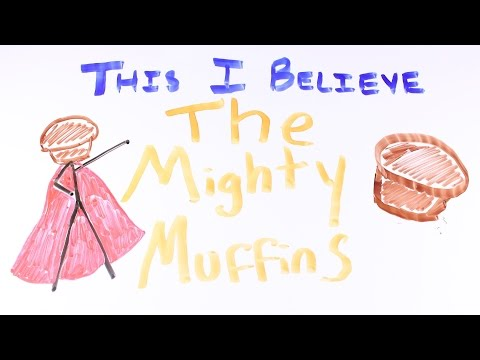 This I Believe - The Mighty Muffins