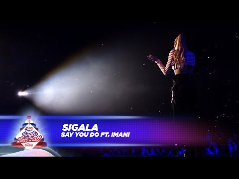 Sigala - 'Say You Do' FT. Imani - (Live At Capital's Jingle Bell Ball 2017)