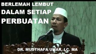Lemah Lembut Dalam Setiap Perbuatan - Dr. Musthafa Umar, Lc. MA