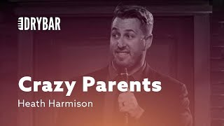 Different Types Of Crazy Parents. Heath Harmison
