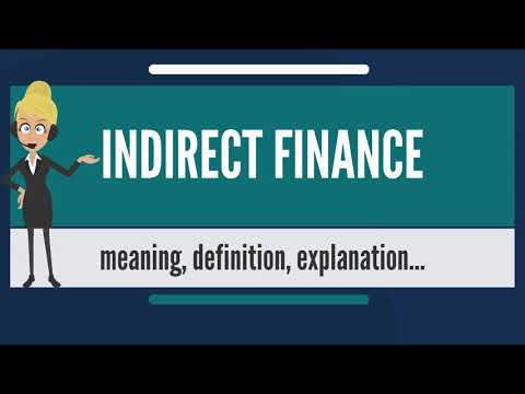 What is INDIRECT FINANCE What does INDIRECT FINANCE mean IND