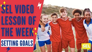 SEL Video Lesson of the Week (week 23) - Setting & Achieving Goals